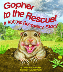 Gopher to the Rescue! A Volcano Recovery Story by Terry Catasus Jennings